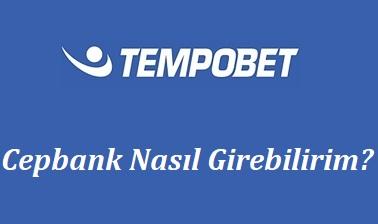 Tempobet Cepbank Nasıl girebilirim?