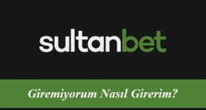 Sultanbet Giremiyorum Nasıl Girerim?